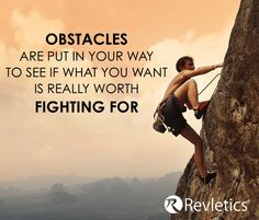 Obstacles Are Put in Your Way to See if What You Want is Really Worth Fighting For