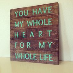 Repurposed Pallet Wood Sign, Wall Art You have my whole heart for my whole life Sign