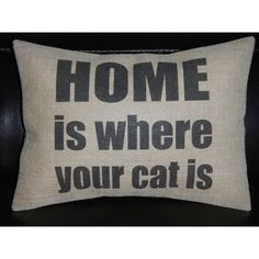 Cat Burlap Pillow Home Is Where Your Cat Is Insert Included ($23) ❤ liked on Polyvore featuring home, home decor, throw pillows, decorative pillows, grey, home & living, home décor, grey home decor, gray home decor and gray accent pillows