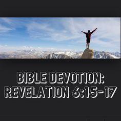 "Devotion:Rev 6:15-17  Verses:Rev‬ ‭6‬:‭16-17‬ ""They called to the mountains and the rocks, ""Fall on us and hide us from the face of him who sits on the throne and from the wrath of the Lamb! For the great day of their wrath has come, and who can withstand it?"""" http://bible.com/111/rev.6.16-17.niv  No one who has rejected God can survive the day of his wrath, but those who belong to Christ will receive a award rather than punishment.Do you belong to Christ? If so, don't fear these final…"