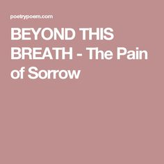 BEYOND THIS BREATH - The Pain of Sorrow