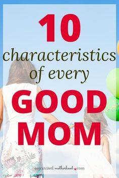 Feeling like a parenting failure? Good moms have these characteristics, but they're easy to learn, even if you struggle in these areas. These tips will help you become a great mom for your kids!