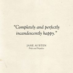Completely and perfectly incandescently happy Jane Austen Quote Literary Wedding Love Quotes Motivation Positive, Positive Quotes, Motivational Quotes, Inspirational Quotes, Quotes Motivation, Inspiring Love Quotes, Small Love Quotes, Clever Quotes, Literary Love Quotes