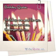 Are you looking for an inspirational Happy Birthday Quote? Υour search is over. We have hundreds of happy birthday wishes, greetings and quotes. >> Birthday Quotes --> http://www.wishesquotes.com/birthday/birthday-quotes
