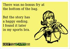 There was no bonus fry at the bottom of the bag.  But the story has a happy ending. I found it later  in my sports bra. #ecard #LOL #funny #hilarious #humor #joke #haha