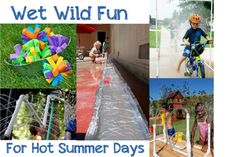 Summer things to do..wet and wild fun!