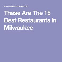 These Are The 15 Best Restaurants In Milwaukee