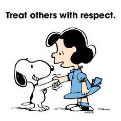 Treat others with respect.