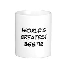 """""""World's Greatest Bestie"""" Mug makes a great gift!"""
