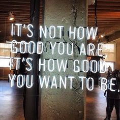 It's not how good you are, it's how good you want to be >> quote, inspirational, motivational, if you want it go for it.