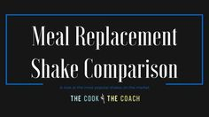 Meal Replacement Shake Comparison - An unbiased look at the most popular shakes on the market - The Cook and The Coach