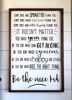 Be The Nice Kid - Teenager- Kids Room - Custom Sign - Hand-P.- Be The Nice Kid – Teenager- Kids Room – Custom Sign – Hand-Painted Sign – Gallery Wall – Family Sign – Family Rules – Family Motto - Photo Quotes, Mom Quotes, Quotes To Live By, Life Quotes, Wall Quotes, Grandma Quotes, Jesus Quotes, Crush Quotes, Relationship Quotes