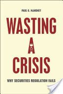 Wasting a crisis : why securities regulation fails / Paul G. Mahoney