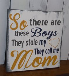 So There are these boys/They stole my Heart/They Call Me Mom/Mom Sign/Sons and Mothers/Mother Decor/Mother's Day Gift by WorldsSweetestSigns on Etsy https://www.etsy.com/listing/178873940/so-there-are-these-boysthey-stole-my