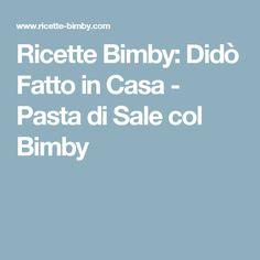 Ricette Bimby: Didò Fatto in Casa - Pasta di Sale col Bimby