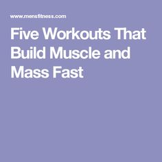 Five Workouts That Build Muscle and Mass Fast