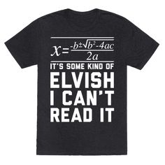 """When did they start putting letters in math! This design is perfect for fans of Lord of the Rings and Math Nerds a like. This design features the quadratic equation and the phrase """"It's some kind of Elvish, I can't read it."""""""