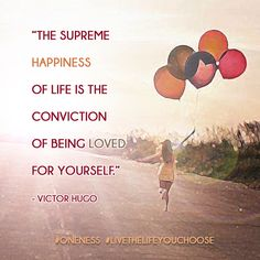 """""""The supreme happiness of life is the conviction of being loved for yourself."""" - Victor Hugo"""