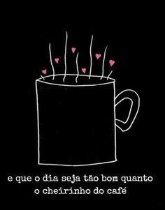 Cheirinho de café é tao bom né amor kkkk