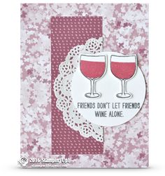 CARD: Friends Don't Let Friends Wine Alone   Stampin Up Demonstrator - Tami White - ——— S U P P L I E S ———  • Mixed Drinks Photopolymer Stamp Set141928 • Whisper White 8-1/2X11 Card Stock #100730 • Blooms & Bliss Designer Series Paper141654 • Sweet Sugarplum Classic Stampin' Pad141395 • Basic Gray Archival Stampin' Pad #140932 • Layering Circle Framelits Dies141705 • Delicate White Doilies #141701 • Big Shot Die-Cut Machine #143263 • Stampin' Trimmer #126889 • Paper Snips #103579