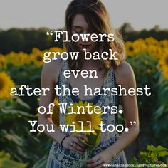 Flowers grow back even after the harshest of winters. All Quotes, Motivational Quotes For Life, Best Quotes, Life Quotes, Inspirational Quotes, Let Me Down, Let It Be, Edging Plants, Personal Growth Quotes