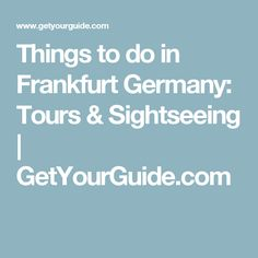 Things to do in Frankfurt Germany: Tours & Sightseeing   GetYourGuide.com