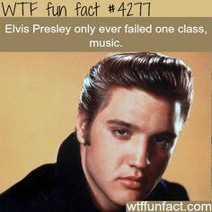 The only class that Elvis Presley failed -  WTF fun facts