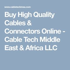 Buy High Quality Cables & Connectors Online - Cable Tech Middle East & Africa LLC