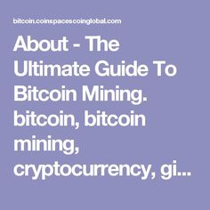 About - The Ultimate Guide To Bitcoin Mining. bitcoin, bitcoin mining, cryptocurrency, giftobit Bitcoin and How To Take Advantage Of It! How Average People Like YOU Are Becoming Cryptocurrency Rich! WALL STREET SAYS BITCOINS WILL REACH $10,000 PER COIN