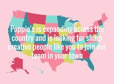 Poppie's is expanding across the country and is looking for sharp creative people like you to join our team in your town