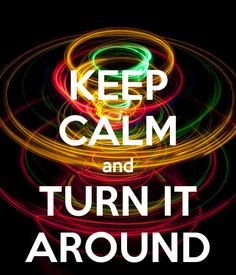 KEEP CALM AND TURN IT AROUND