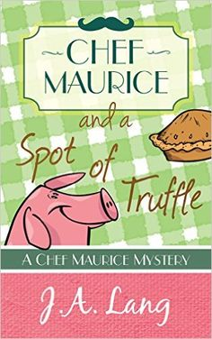 Chef Maurice and a Spot of Truffle (Chef Maurice Cotswold Mysteries Book 1) - Kindle edition by J.A. Lang. Mystery, Thriller & Suspense Kindle eBooks @ Amazon.com.