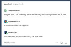 Realizing you'll do LITERALLY anything to see your OTP together: | 23 Tumblr Posts About OTPs That Are Accurate AF