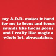 ADD Humorous ADHD Quote | Jomadado - Funny ADHD T-shirts & Attention Deficit Disorder Gifts for Adults & Kids. GO ADD!