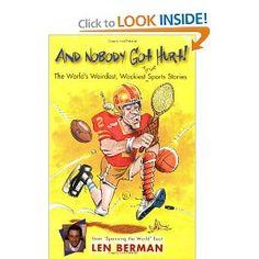 And Nobody Got Hurt!: The World's Weirdest, Wackiest True Sports Stories --- http://www.amazon.com/And-Nobody-Got-Hurt-Weirdest/dp/0316010294/?tag=caribbeantr01-20