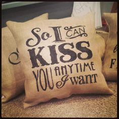 So I Can Kiss You Any Time I Want Saying 18x18 Burlap by stylesbym, $26.00