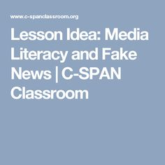 Lesson Idea: Media Literacy and Fake News  | C-SPAN Classroom