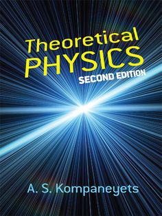 Theoretical Physics by A. S. Kompaneyets  This authoritative volume by a renowned Russian scientist offers advanced students a thorough background in theoretical physics. The treatment's review of basic methods takes an approach that's as rigorous and systematic as it is practical.Chiefly devoted to mechanics, electrodynamics, quantum mechanics, and statistical mechanics, this book stresses atomic, nuclear, and microscopic matters. Subjects include the quantum theories of...