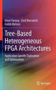 Tree-Based Heterogeneous Fpga Architectures: Application Specific Exploration and Optimization