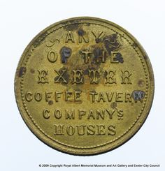 Exeter Coffee Tavern token (reverse) - The Exeter Coffee Tavern was established in with their main coffee house situated in the High S. Exeter City, Memorial Museum, City Council, Coffee, Places, Crafts, House, Kaffee, Manualidades