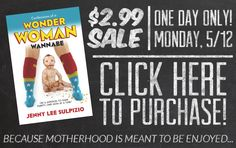 Treat yourself--give yourself a book that will not only encourage you in your trials, but offer plenty of tips, and huge doses of humor to boot.  A book, a guide, a handbook on how to handle all the mayhem in motherhood.  A book that for TODAY ONLY is just $2.99!
