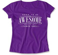 Funny Birthday Gifts For Her 65th Shirt Men Custom T Born To Be Awesome Since 1953 Mens Ladies Tee DAT1310
