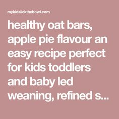 healthy oat bars, apple pie flavour an easy recipe perfect for kids toddlers and baby led weaning, refined sugar free