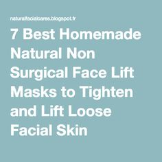 7 Best Homemade Natural Non Surgical Face Lift Masks to Tighten and Lift Loose Facial Skin