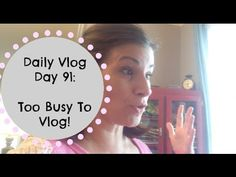 Daily Vlog Day 91:Too Busy to Vlog!