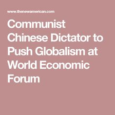 Communist Chinese Dictator to Push Globalism at World Economic Forum