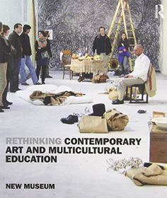Rethinking Contemporary Art and Multicultural Education: New Museum: 9780415960854: Amazon.com: Books