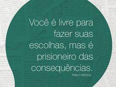 Você é livre para fazer suas escolhas, mas é prisioneiro das consequências...