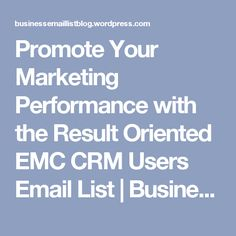 Promote Your Marketing Performance with the Result Oriented EMC CRM Users Email List | Business Email List