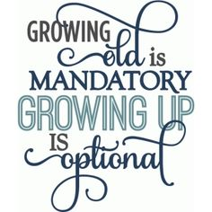 Silhouette Design Store - View Design #60663: growing up is optional - phrase Sign Quotes, Words Quotes, Funny Quotes, Nana Quotes, Images Vintage, Card Sayings, Card Sentiments, Birthday Quotes, Birthday Verses